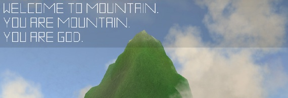 WELCOME TO MOUNTAIN. YOU ARE MOUNTAIN. YOU ARE GOD.
