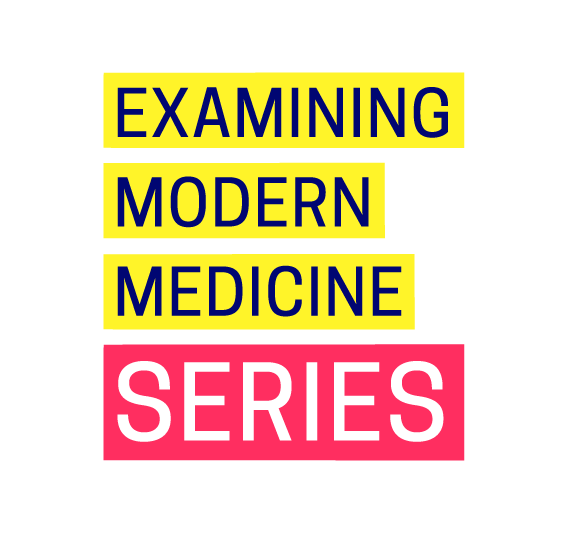 Examining Modern Medicine Series