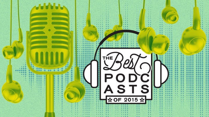Beyond 'Serial': The 50 Best Podcast Episodes of 2015 - The