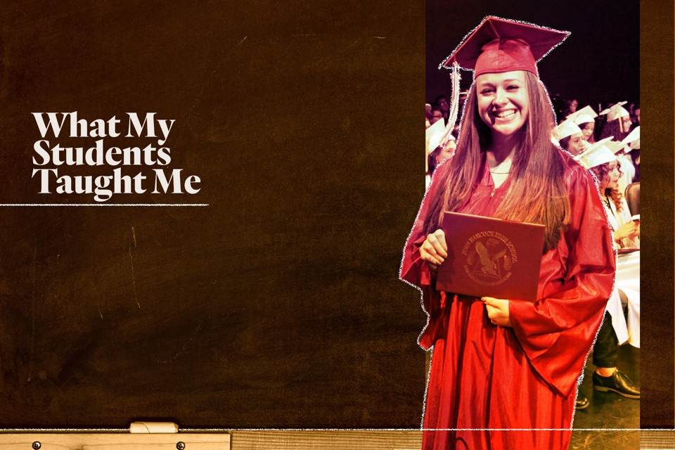 """A student smiles, holds a diploma, and wears a graduation cap and gown. The words """"What my students taught me"""" are written next to her."""