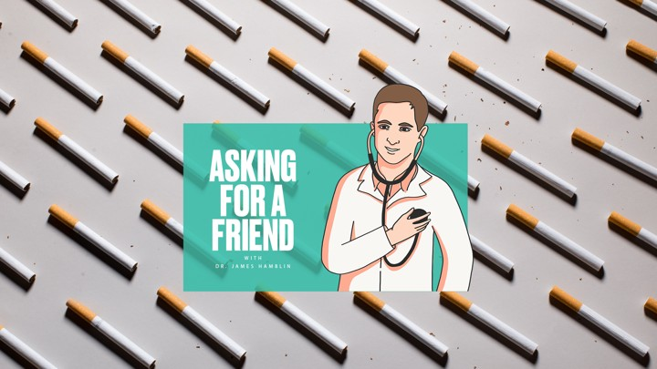 """A person in a lab coat presses a stethoscope to their own chest next to the text """"ASKING FOR A FRIEND"""" against a background of cigarettes."""