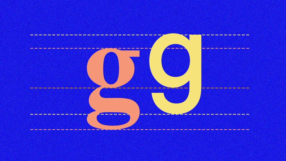 "Two lowercase letter ""g""s, one double-story and one single-story"