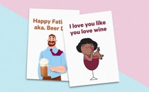 """Two greeting cards: One with a woman sitting in a wine glass, which reads: """"I love you like you love wine,"""" another of a man holding a beer, which reads: """"Happy Father's Day, aka. Beer Day."""""""