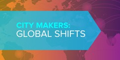 City Makers: Global Shifts