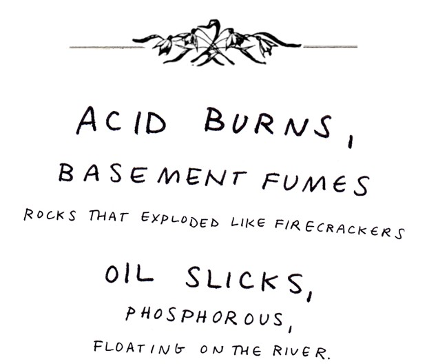 Acid burns, basement fumes, rocks that exploded like firecrackers, oil slicks, phosphorous floating on the river.