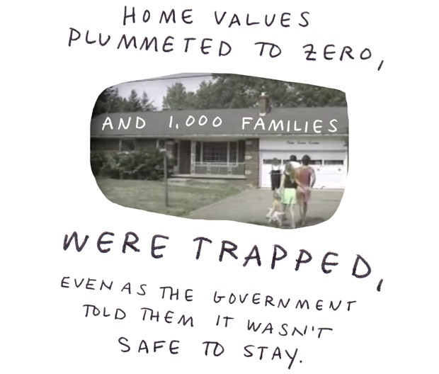 home values plummeted to zero, and 1,000 families were trapped even as the government told them it wasn't safe to stay.