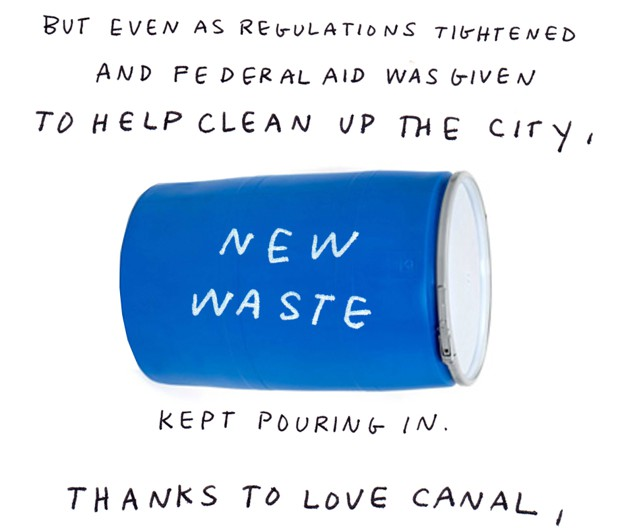 But even as regulations tightened and federal aid was given to help clean up the city, new waste kept pouring in. Thanks to Love Canal,