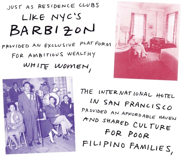 Just as residence clubs like NYC's Barbizon provided an exclusive platform for ambitious wealthy white women, the International Hotel in San Francisco provided an affordable haven and shared culture for poor Filipino families,