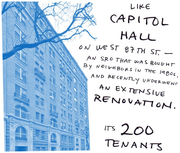 like Capitol Hall on west 87th street - an SRO that was bought by neighbors in the 1980s and recently underwent an extensive renovation. Its 200 tenants