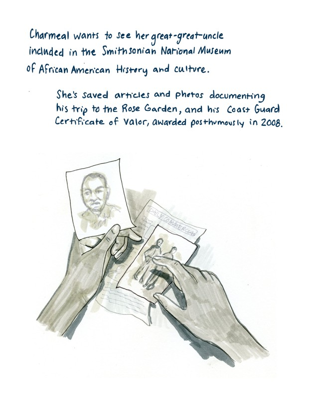 Charmeal wants to see her great-great-uncle included in the Smithsonian National Museum of African American History and Culture.   She's saved articles and photos about his trip to the Rose Garden, and his Coast Guard Certificate of Valor, awarded posthumously in 2008.