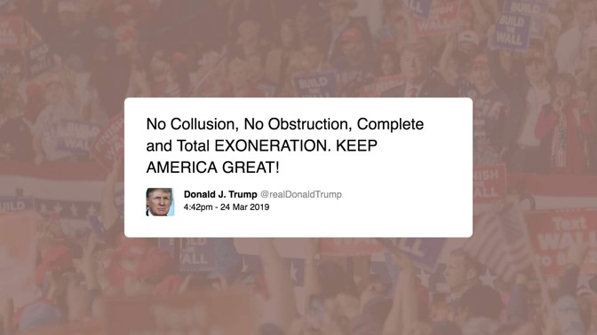 """Trump tweets: """"No Collusion, No Obstruction, Complete and Total EXONERATION. KEEP AMERICA GREAT!"""""""