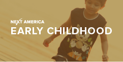 Next America: Early Childhood