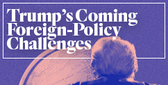 Trump's Coming Foreign-Policy Challenges