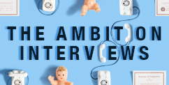 The Ambition Interviews