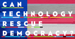 Can Technology Rescue Democracy?