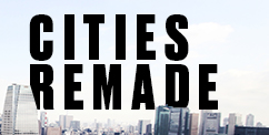 Cities Remade