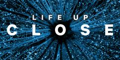 Life Up Close