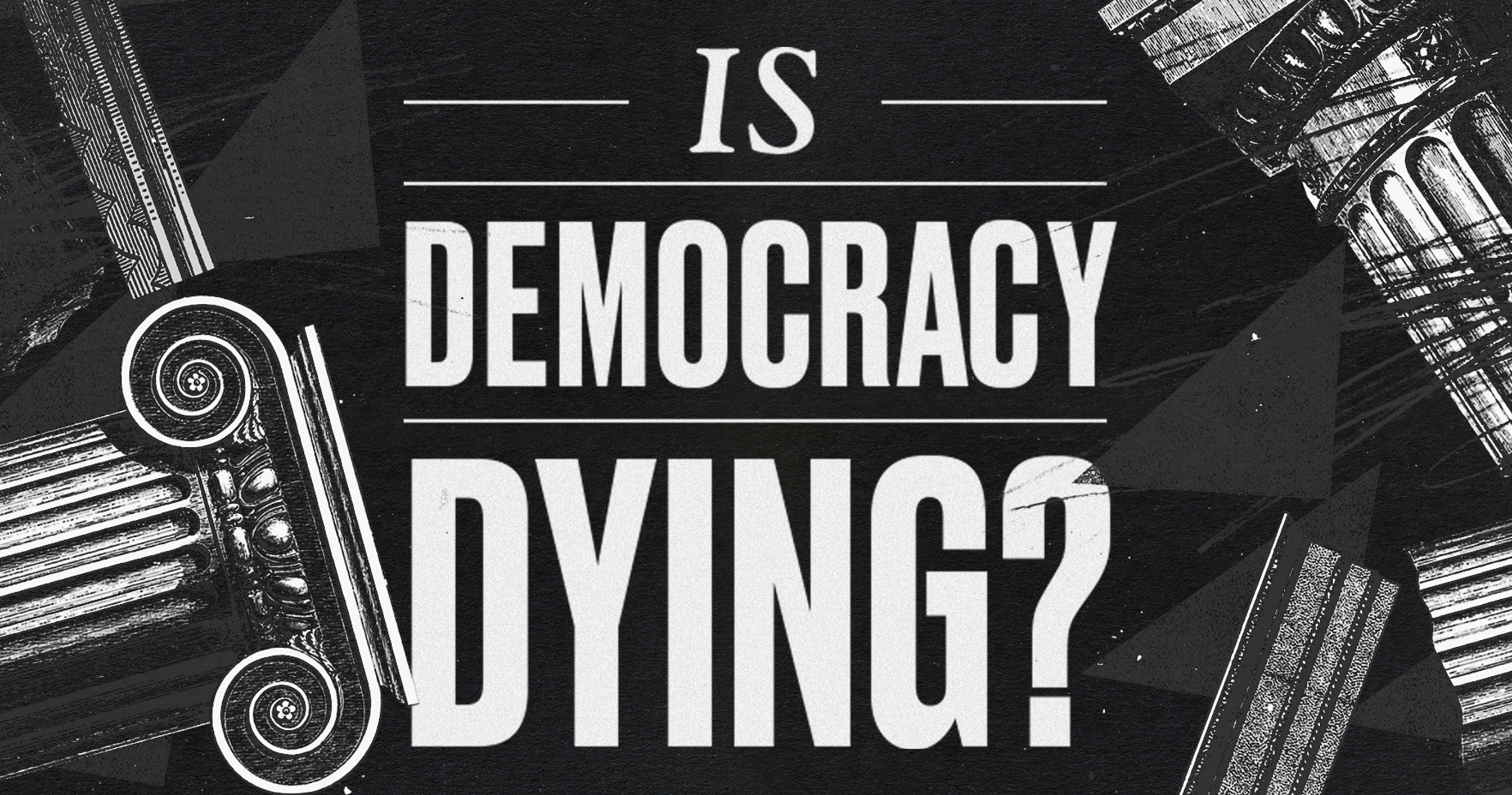 Is Democracy Dying?