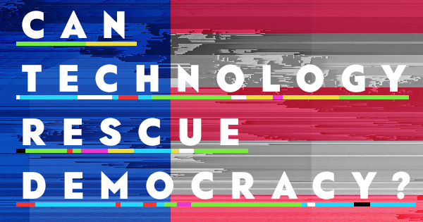 Can Technology Rescue Democracy  The Atlantic