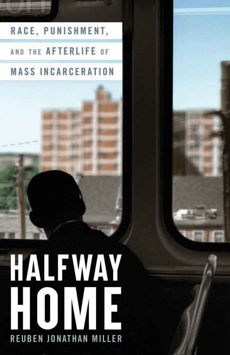 Book cover of Halfway Home: Race, Punishment, and the Afterlife of Mass Incarceration by Reuben Jonathan Miller