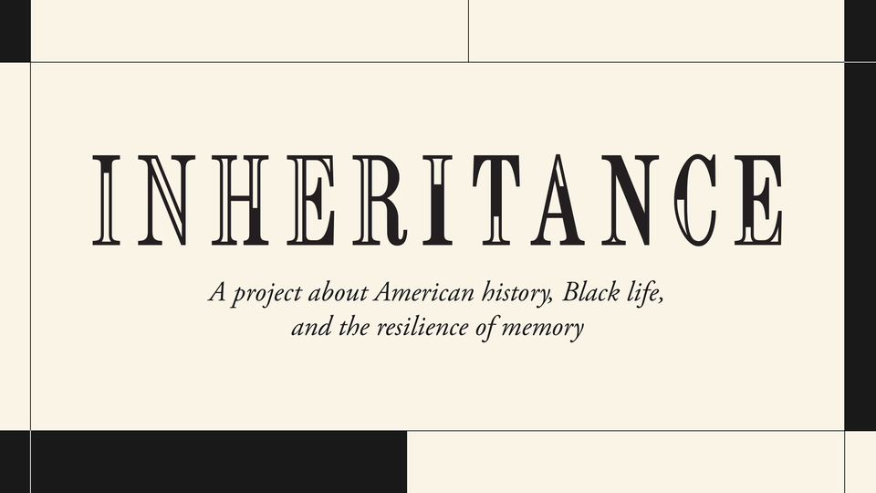 """An image that read """"Inheritance: A project about American history, Black life, and the resilience of memory"""""""