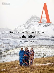 May 2021 Atlantic cover: Return the National Parks to the Tribes