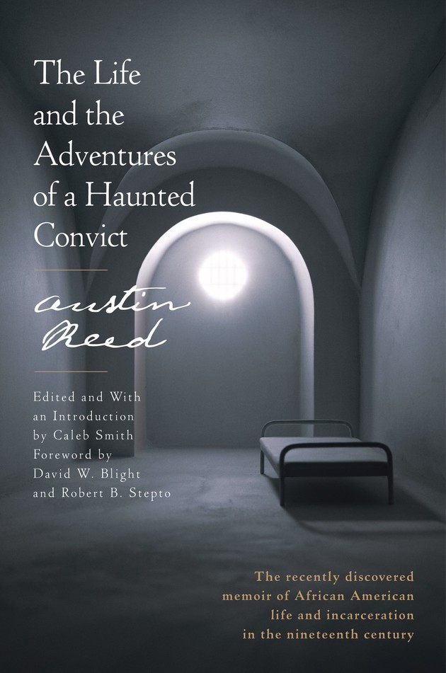 What Prison Takes Away The Life And The Adventures Of A Haunted Convict By Austin Reed The Atlantic