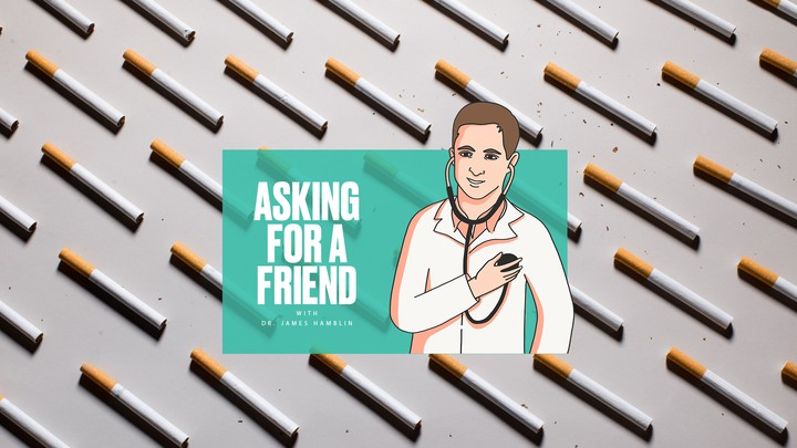 "A person in a lab coat presses a stethoscope to their own chest next to the text ""ASKING FOR A FRIEND"" against a background of cigarettes."