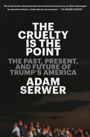 Book cover image: 'The Cruelty Is the Point' by Adam Serwer, from which this article is adapted.
