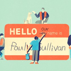"A graphic showing the four Paul O'Sullivans sitting near a giant name tag. One of the Paul O'Sullivans is crossing off the word ""my"" and writing ""our,"" so that the name tag now reads, ""Hello, our name is Paul O'Sullivan."""
