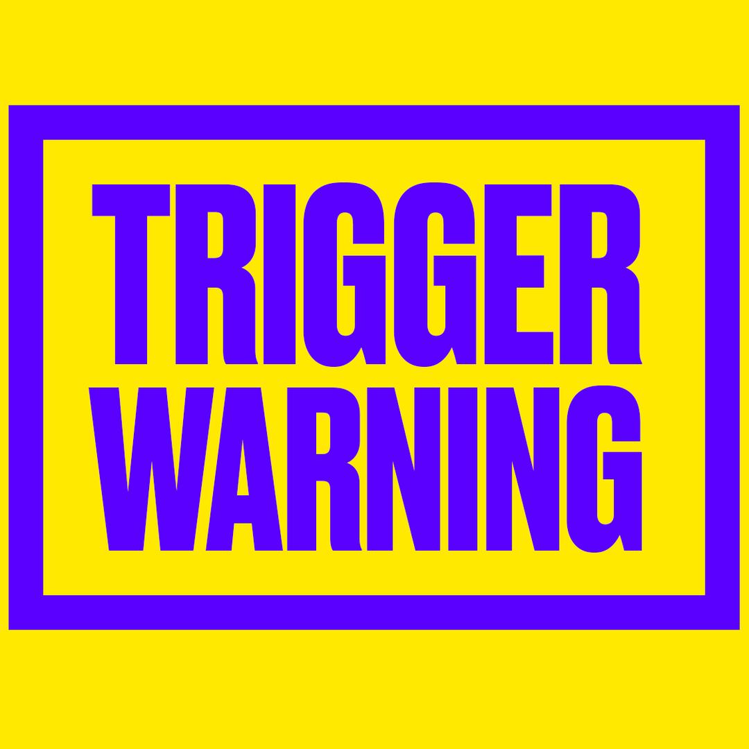 Trigger Warning.
