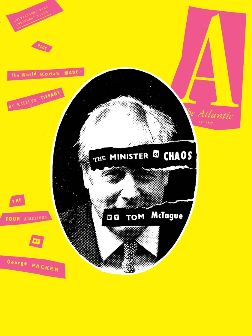 """The Atlantic July/August 2021 cover: oval black and white photo of Boris Johnson and """"The Minister of Chaos"""" on bright yellow background with bright pink collaged titles"""