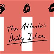 The Atlantic's Daily Idea Promo